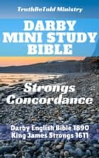 Darby Mini Study Bible - Strongs Concordance ebook by Joern Andre Halseth, TruthBetold Ministry, James Strong,...