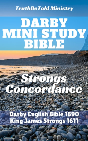 Darby Mini Study Bible - Strongs Concordance ebook by TruthBetold Ministry,James Strong