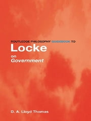 Routledge Philosophy GuideBook to Locke on Government ebook by David Lloyd Thomas