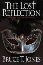 The Lost Reflection ebook by Bruce T. Jones