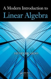 A Modern Introduction to Linear Algebra ebook by Ricardo, Henry