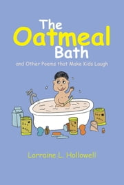 The Oatmeal Bath - and Other Poems that Make Kids Laugh ebook by Lorraine L. Hollowell