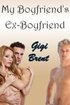 My Boyfriend's Ex-Boyfriend ebook by Gigi Brent