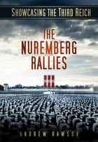 Showcasing the Third Reich: The Nuremberg Rallies - The Nuremberg Rallies ebook by