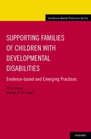 Supporting Families of Children With Developmental Disabilities: Evidence-based and Emerging Practices ebook by Mian Wang,George H. S. Singer