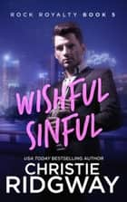 Wishful Sinful (Rock Royalty Book 5) ebook by Christie Ridgway