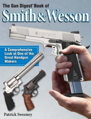 The Gun Digest Book of Smith & Wesson ebook by Patrick Sweeney