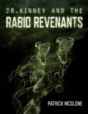Dr. Kinney and the Rabid Revenants ebook by Patrick McGlone