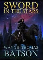 Sword in the Stars ebook by Wayne Thomas Batson