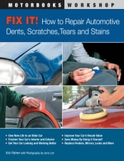 Fix It! How to Repair Automotive Dents, Scratches, Tears and Stains ebook by Kris Palmer,Jerry Lee