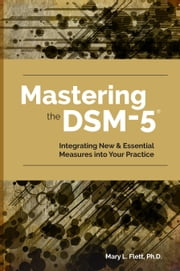 Mastering the DSM-5 - Integrating New and Essential Measures into Your Practice ebook by Mary L. Flett PhD