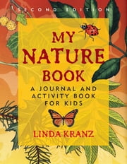 My Nature Book - A Journal and Activity Book for Kids ebook by Linda Kranz