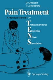Pain Treatment by Transcutaneous Electrical Nerve Stimulation (TENS) - A Practical Manual ebook by David Ottoson,Thomas Lundeberg