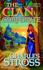 The Clan Corporate ebook by Charles Stross