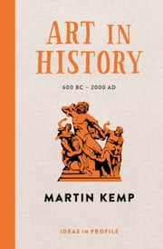 Art in History, 600 BC - 2000 AD: Ideas in Profile ebook by Martin Kemp