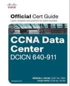 CCNA Data Center DCICN 640-911 Official Cert Guide ebook by Wendell Odom, Chad Hintz