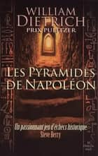 Les Pyramides de Napoléon ebook by William DIETRICH, Danièle MAZINGARBE