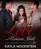 Love and Romance Shorts Volume I - Short Love Stories Snackable Bites of Love ebook by Kayla Woodstein