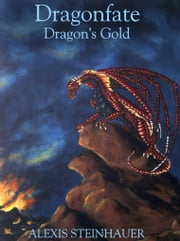 Dragonfate: Dragon's Gold ebook by Alexis Steinhauer