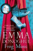 Frog Music ebooks by Emma Donoghue