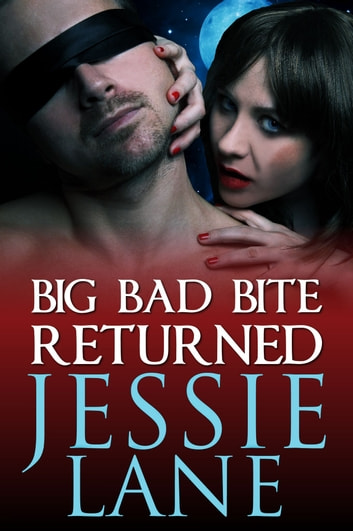 Big Bad Bite Returned ebook by Jessie Lane