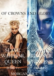 Of Crowns and Glory: Slave, Warrior, Queen and Rogue, Prisoner, Princess (Books 1 and 2) ebook by Morgan Rice