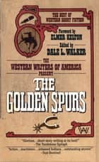 The Golden Spurs - The Best Of Western Short Fiction ebook by Dale L. Walker