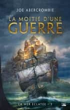 La Moitié d'une guerre ebook by Joe Abercrombie