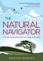 The Natural Navigator ebook by Tristan Gooley