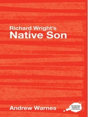 Richard Wright's Native Son - A Routledge Study Guide ebook by Andrew Warnes