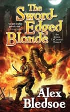 The Sword-Edged Blonde - An Eddie LaCrosse Novel ebook by Alex Bledsoe