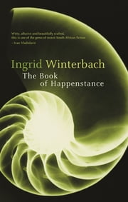 The book of happenstance ebook by Ingrid Winterbach