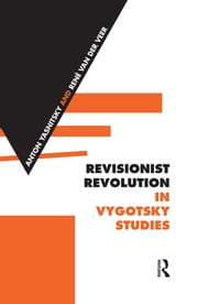 Revisionist Revolution in Vygotsky Studies - The State of the Art ebook by Anton Yasnitsky,René Van der Veer