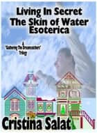 Living In Secret/The Skin of Water/Esoterica Series Combo ebook by