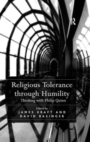 Religious Tolerance through Humility - Thinking with Philip Quinn ebook by David Basinger, James Kraft