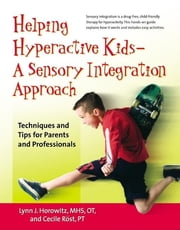 Helping Hyperactive Kids - A Sensory Integration Approach - Techniques and Tips for Parents and Professionals ebook by Ms. Lynn J. Horowitz, MHS, OT,Cecile Rost