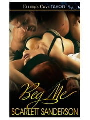 Beg Me ebook by Scarlett Sanderson
