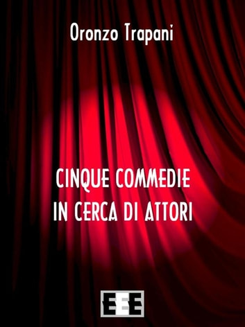 Cinque commedie in cerca d'attori eBook by Oronzo Trapani