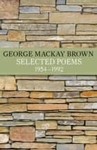 Selected Poems 1954 - 1992 ebook by George Mackay Brown