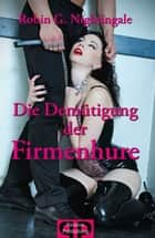 Die Demütigung der Firmenhure ebook by Robin G. Nightingale