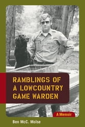 Ramblings of a Lowcountry Game Warden - A Memoir ebook by Ben McC. Moïse