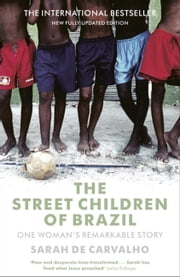 The Street Children of Brazil - One Woman's Remarkable Story ebook by Sarah De Carvalho