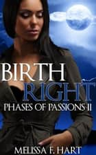 Birth Right (Phases of Passions, Book 5) (Werewolf Romance - Paranormal Romance) ebook by Melissa F. Hart
