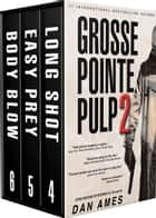 Grosse Pointe Pulp 2 - John Rockne Mysteries #4, #5 & #6 ebook by Dan Ames