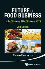 The Future of Food Business - The Facts, The Impacts and The Acts ebook by Marcos Fava Neves