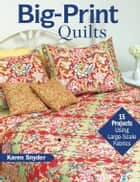 Big-Print Quilts - 15 Projects Using Large-Scale Fabrics ebook by Karen Snyder
