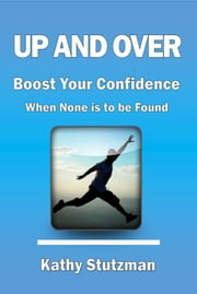Up and Over; Boost Your Confidence When None is to be Found ebook by Kathy Stutzman