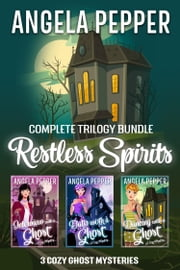 Restless Spirits - Cozy Ghost Mystery Trilogy ebook by Angela Pepper