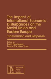 The Impact of International Economic Disturbances on the Soviet Union and Eastern Europe: Transmission and Response ebook by Neuberger, Egon