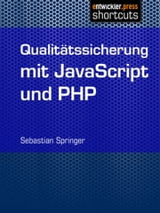 Qualitätssicherung mit JavaScript und PHP ebook by Sebastian Springer